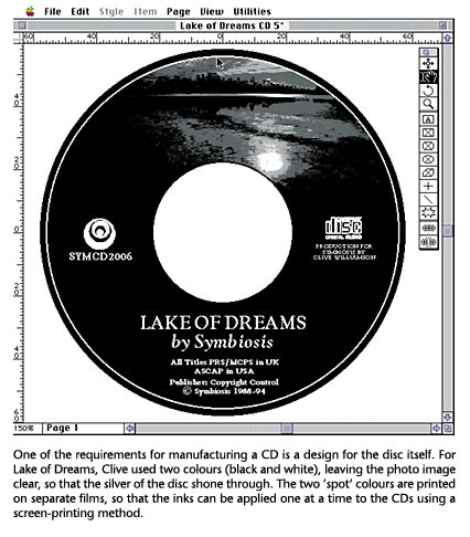 One of the requirements for manufacturing a CD is a design for the disc itself. For Lake of Dreams, Clive used two colours (black and white), leaving the photo image clear, so that the silver of the disc shone through. The two 'spot' colours are printed on separate films, so that the inks can be applied one at a time to the CDs using a screen-printing method.